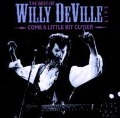Come A Little Bit Closer: The Best Of...Live - Willy Deville