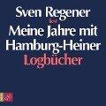 Meine Jahre mit Hamburg-Heiner. Logb¿cher - Sven Regener