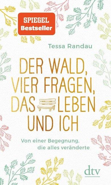 Der Wald, vier Fragen, das Leben und ich Von einer Begegnung, die alles veränderte - Tessa Randau