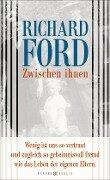 Zwischen ihnen - Richard Ford