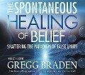 The Spontaneous Healing of Belief - Gregg Braden