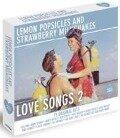 Love Songs 2 - LEMON POPSICLES AND STRAWBERRY MILKSHAKES