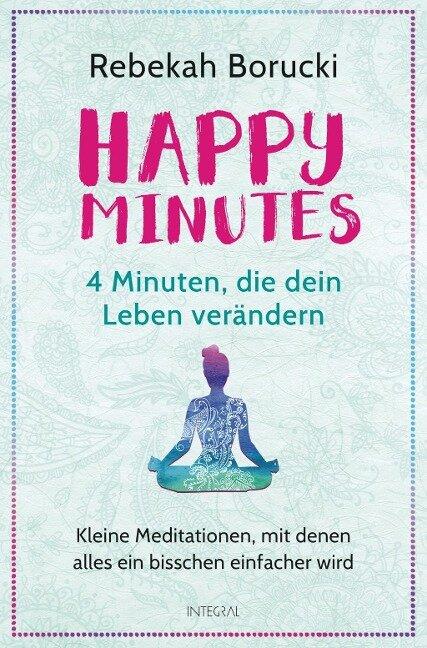 Happy Minutes - 4 Minuten, die dein Leben verändern - Rebekah Borucki
