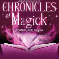 Chronicles of Magick: Workplace Magick -