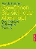 Gewöhnen Sie sich das Altern ab! - Margit Burkhart