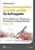 Sichere Korrespondenz nach VOB und BGB für Auftraggeber- Musterdokumente zu Bauvertrag, Abrechnung und Bauabwicklung - Andreas Jacob