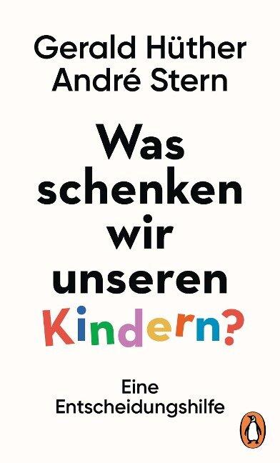 Was schenken wir unseren Kindern? - Gerald Hüther, André Stern