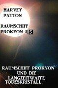 Raumschiff Prokyon und die Langzeitwaffe Todeskristall Raumschiff Prokyon #15 - Harvey Patton