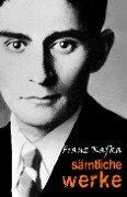 Franz Kafka: Sämtliche Werke - Franz Kafka