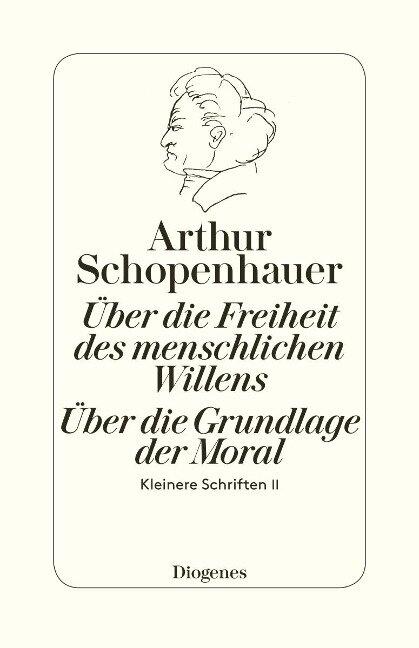Die beiden Grundprobleme der Ethik: Über die Freiheit des menschlichen Willens - Arthur Schopenhauer
