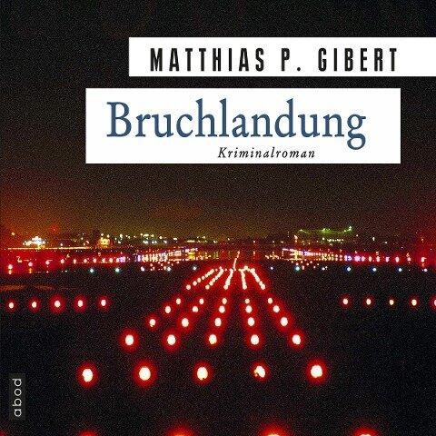 Bruchlandung: Lenz' zwölfter Fall - Matthias Gibert