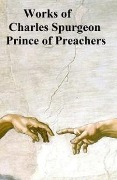 Works of Charles Spurgeon, Prince of Preachers - Charles Spurgeon