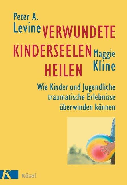 Verwundete Kinderseelen heilen - Peter A. Levine, Maggie Kline