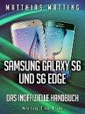 Samsung Galaxy S6 und S6 Edge - das inoffizielle Handbuch. Anleitung, Tipps, Tricks - Matthias Matting