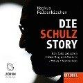 Die Schulz-Story: Ein Jahr zwischen Höhenflug und Absturz - Ein SPIEGEL-Hörbuch - Markus Feldenkirchen