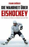 Die Wahrheit über Eishockey - Frank Bröker