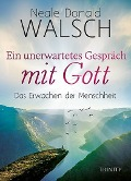 Ein unerwartetes Gespräch mit Gott - Neale Donald Walsch