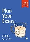 Plan Your Essay - Phillip C. Shon