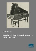 Handbuch der Klavierliteratur - 1450 bis 1830 -