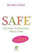 SAFE® - Sichere Ausbildung für Eltern - Karl H. Brisch