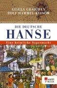 Die Deutsche Hanse - Gisela Graichen, Rolf Hammel-Kiesow