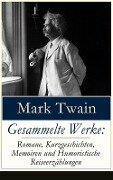 Gesammelte Werke: Romane, Kurzgeschichten, Memoiren und Humoristische Reiseerzählungen (Vollständige deutsche Ausgaben) - Mark Twain