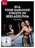 Kill your Darlings! Streets of Berladelphia -