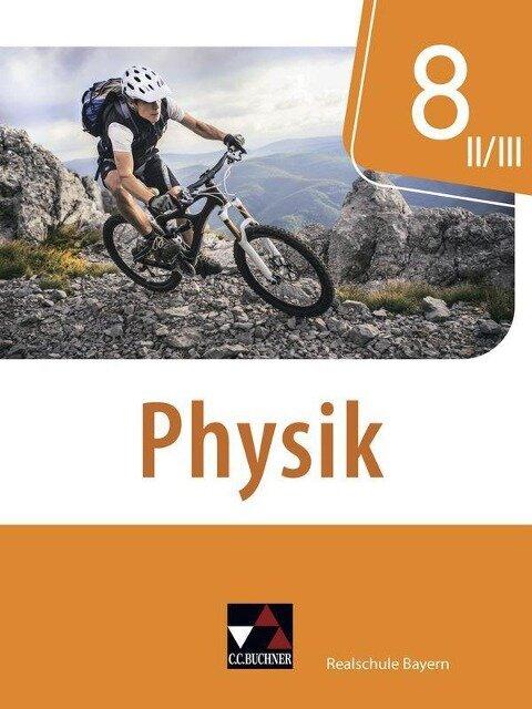 Physik 8 II/III Lehrbuch Realschule Bayern - Franziska Weber, Uwe Weber-Haenel, Christian Axenbeck, Christoph Fritsch, Sandra Hanke