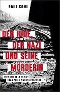 Der Jude, der Nazi und seine Mörderin - Paul Kohl