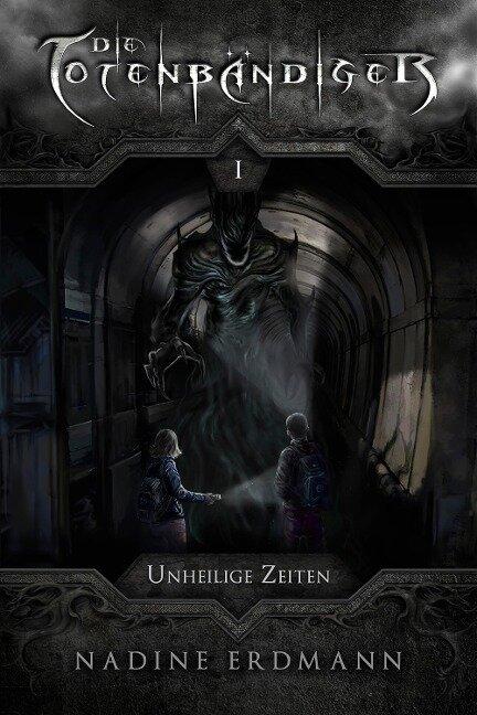 Die Totenbändiger - Band 1: Unheilige Zeiten - Nadine Erdmann