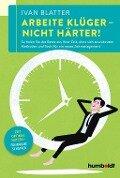 Arbeite klüger - nicht härter! - Ivan Blatter