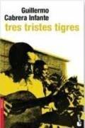 Tres tristes tigres - Guillermo Cabrera Infante