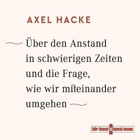 Über den Anstand in schwierigen Zeiten und die Frage, wie wir miteinander umgehen - Axel Hacke