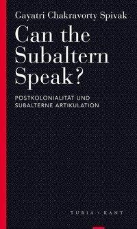Can the Subaltern Speak? - Gayatri Chakravorty Spivak