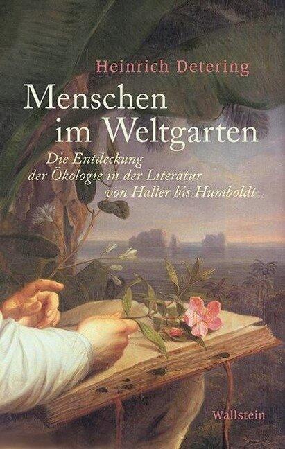 Menschen im Weltgarten - Heinrich Detering