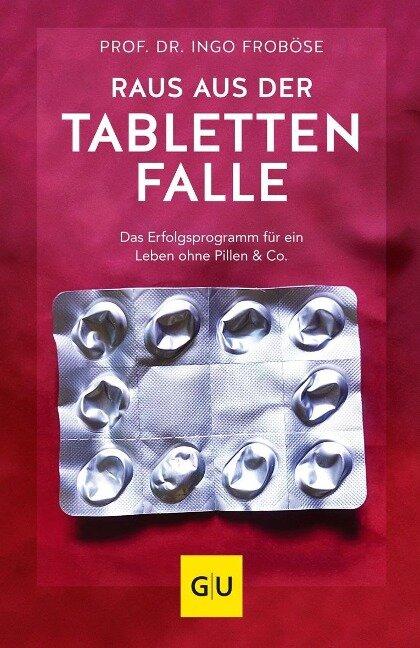 Raus aus der Tablettenfalle! - Ingo Froböse