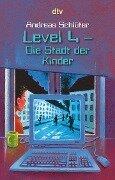Level 4. Die Stadt der Kinder - Andreas Schlüter