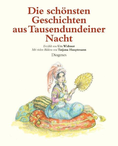 Die schönsten Geschichten aus Tausendundeiner Nacht - Urs Widmer, Tatjana Hauptmann
