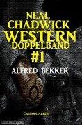 Neal Chadwick Western Doppelband #1 - Alfred Bekker