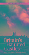 In Search of Britain's Haunted Castles - Marc Alexander, Paul Abrahams