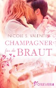 Champagner für die Braut - Nicole S. Valentin