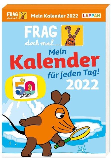 Frag doch mal ... die Maus 2022 - Mein Kalender für jeden Tag: Tageskalender - Bernd Flessner