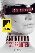 Die Androidin - Zwischen allen Fronten - Joel Shepherd
