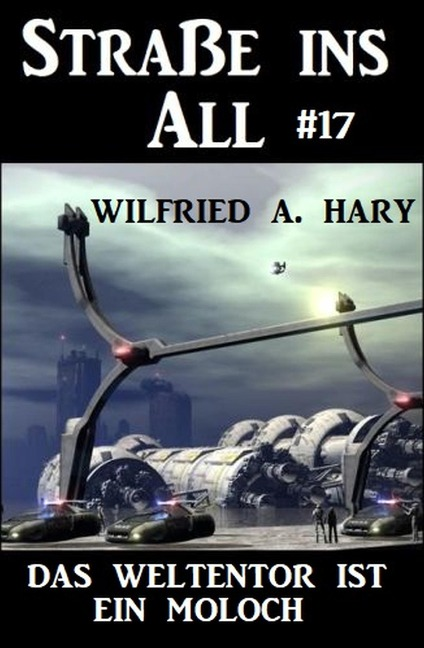 Straße ins All 17: Das Weltentor ist ein Moloch - Wilfried A. Hary
