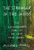 The Stranger in the Woods - Michael Finkel