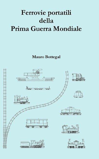 Ferrovie portatili della Prima Guerra Mondiale - Mauro Bottegal
