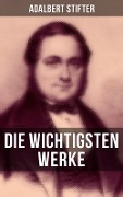 Die wichtigsten Werke von Adalbert Stifter - Adalbert Stifter