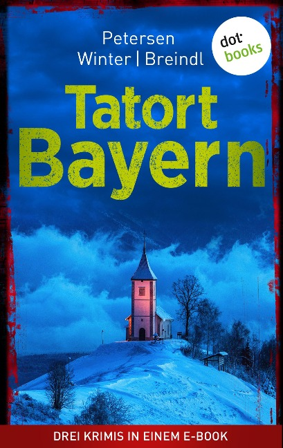 Tatort: Bayern - Drei Krimis in einem eBook - Nadine Petersen, MIchael Winter, Roman Breindl