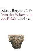 Von der Schönheit der Ethik - Klaus Berger