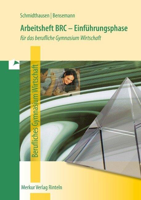 Arbeitsheft BRC - Einführungsphase. Für das berufliche Gymnasium Wirtschaft in Niedersachsen - Michael Schmidthausen, Elisabeth Bensemann